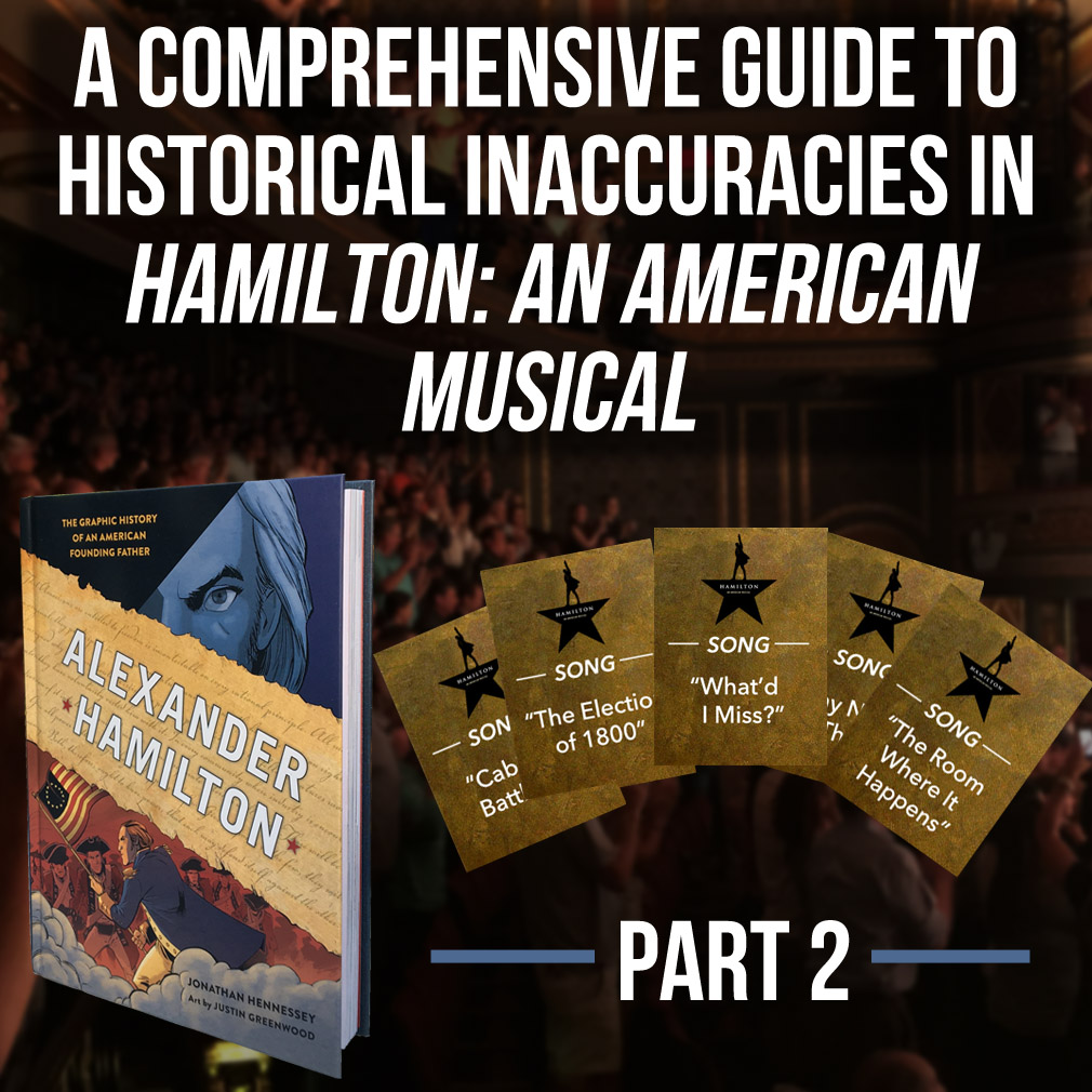 Carrying on from the previously published Part 1 of this feature! Alexander Hamilton: The Graphic History of an American Founding Father investigates and identifies all the places and ways in which Lin Manuel-Miranda & Co. had to tweak history in order to rise to the daunting challenge of adapting Hamilton's life and times for the stage in Hamilton: An American Musical.